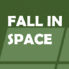 FALL IN SPACE